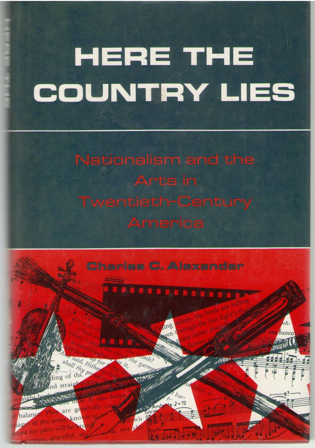 Here the Country Lies Nationalism and the Arts, Alexander, Charles C.